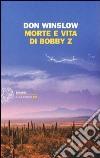Morte e vita di Bobby Z libro