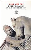 Il mondo classico. Storia epica di Grecia e di Roma. Ediz. illustrata libro