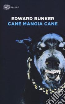 Cane mangia cane libro di Bunker Edward