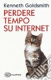 Perdere tempo su internet libro
