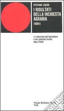 I risultati dell'inchiesta agraria. Relazione pubblicata negli Atti della Giunta per la Inchiesta agraria libro di Jacini Stefano