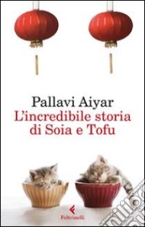 L'incredibile storia di Soia e Tofu libro di Aiyar Pallavi