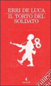 Il torto del soldato libro di De Luca Erri