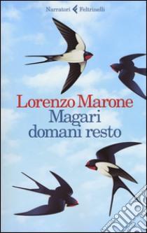 Magari domani resto libro di Marone Lorenzo