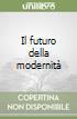 Il futuro della modernità libro