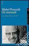 Gli anormali. Corso al Collège de France (1974-1975) libro