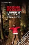 Il complesso di Telemaco. Genitori e figli dopo il tramonto del padre libro