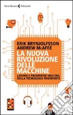 La nuova rivoluzione delle macchine. Lavoro e prosperità nell'era della tecnologia trionfante