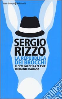 La repubblica dei brocchi. Il declino della classe dirigente italiana libro di Rizzo Sergio