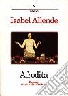 Afrodita. Racconti, ricette e altri afrodisiaci libro