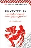 I supplizi capitali. Origine e funzioni delle pene di morte in Grecia e a Roma libro