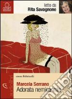 Adorata nemica mia letto da Rita Savagnone. Audiolibro. CD Audio formato MP3 libro