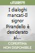 I dialoghi mancati-Il signor Pirandello è desiderato al telefono-Il tempo stringe libro