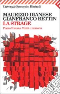 La strage. Piazza Fontana. Verità e memoria libro di Dianese Maurizio; Bettin Gianfranco