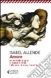 Amore. Le più belle pagine di Isabel Allende sull'amore, il sesso, i sentimenti libro