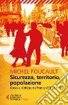 Sicurezza, territorio, popolazione. Corso al Collège de France (1977-1978) libro