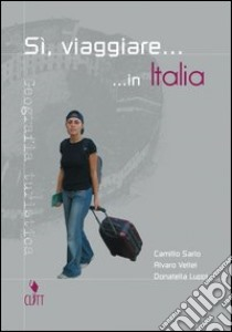Sì, viaggiare... in Italia. Per gli Ist. Tecnici e professionali a indirizzo turistico libro di Sarlo Camillo, Vellei Alvaro, Luppi Donatella