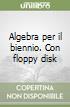 Algebra. Per il biennio. Con floppy disk (1) libro