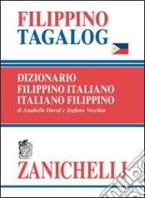 Filippino tagalog. Dizionario filippino-italiano, italiano-filippino libro di David Annabelle; Vecchia Stefano