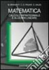 Matematica. Calcolo infinitesimale e algebra lineare libro