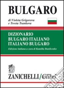Bulgaro. Dizionario bulgaro-italiano, italiano-bulgaro libro di Grigorova Violeta - Tsankova Tsveta