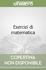 Esercizi di matematica libro di Salsa Sandro, Squellati Marinoni Annamaria