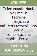 Telecomunicazioni. Volume B: Tecniche analogiche e digitali-Reti-Protocolli-Sistemi per la comunicazione mobile. Per le Scuole superiori libro di Bertazioli Onelio
