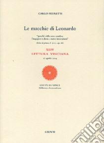 Le macchie di Leonardo. 44ª Lettura vinciana (17 aprile 2004). Ediz. illustrata libro di Pedretti Carlo