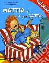 Mattia e il suo gatto. Ediz. illustrata libro