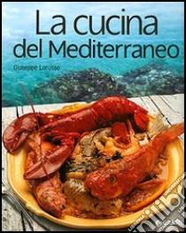 La cucina del Mediterraneo libro di Lorusso Giuseppe
