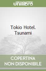 Tokio Hotel. Tsunami libro di Nouveau Béatrice