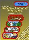 Parliamo insieme l'italiano. Corso di lingua e cultura italiana per studenti stranieri. Quaderno di lavoro. Vol. 3 libro