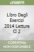 LIBRO DEGLI ESERCIZI 2014 LETTURE CL 2 libro