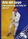 Arte del corpo. Dall'autoritratto alla body art libro
