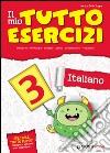 Il mio tutto esercizi italiano. Per la Scuola elementare (3) libro