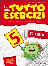 Il mio tutto esercizi italiano. Per la Scuola elementare (5) libro