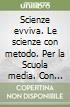 Scienze evviva. Le scienze con metodo. Per la Scuola media. Con e-book. Con espansione online libro
