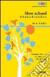 Slow school. Pedagogia del quotidiano libro