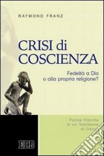 Crisi di coscienza. Fedeltà a Dio o alla propria religione? libro di Franz Raymond V.; Aveta A. (cur.); Aveta A. (cur.)
