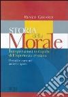 Storia della morale. Interpretazioni teologiche dell'esperienza cristiana. Periodi e correnti, autori e opere libro