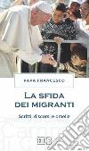 La sfida dei migranti. Discorsi, omelie, scritti libro