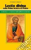 «Lectio divina» sulla Prima lettera di Pietro. La ricerca di un senso nella sofferenza umana libro