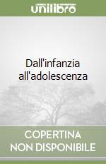 Dall'infanzia all'adolescenza libro di Montessori Maria
