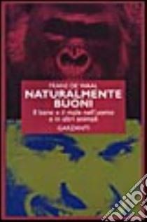 Naturalmente buoni. Il bene e il male nell'uomo e in altri animali libro di De Waal Frans