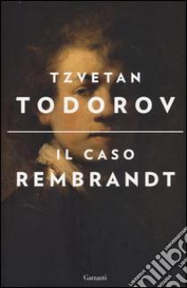 Il caso Rembrandt libro di Todorov Tzvetan