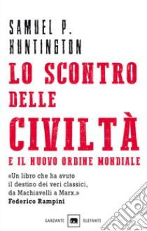 Lo scontro delle civiltà e il nuovo ordine mondiale. Il futuro geopolitico del pianeta libro di Huntington Samuel P.