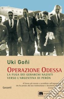 Operazione Odessa. La fuga dei gerarchi nazisti verso l'Argentina di Perón libro di Goñi Uki