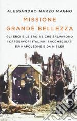 Missione grande bellezza. Gli eroi e le eroine che salvarono i capolavori italiani saccheggiati da Napoleone e da Hitler libro