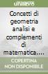 Concetti di geometria analisi e complementi di matematica. Ambito economico. Materiali per il docente. Per gli Ist. tecnici commerciali libro