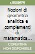 Nozioni di geometria analitica e complementi di matematica nell'ambito dell'edilizia. Per gli Ist. Tecnici libro